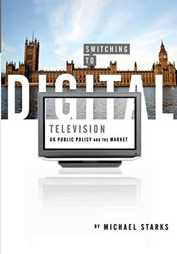 9781841501727: Switching to Digital Television: UK Public Policy and the Market