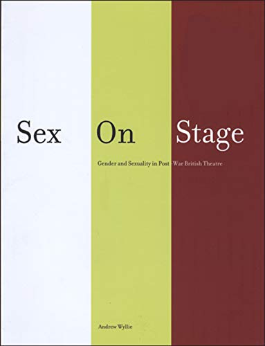 9781841502038: Sex on Stage: Gender and Sexuality in Post-war British Theatre