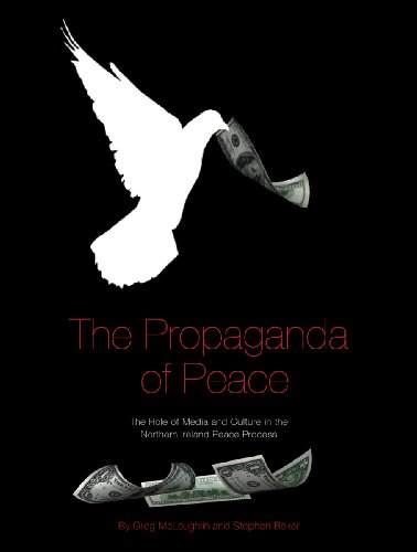 The Propaganda of Peace: The Role of Media and Culture in the Northern Ireland Peace Process: Greg ...