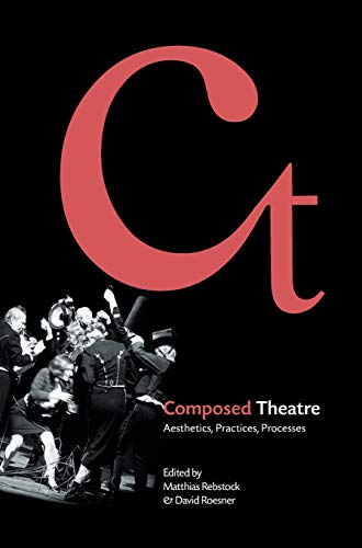 9781841504568: Composed Theatre: Aesthetics, Practices, Processes