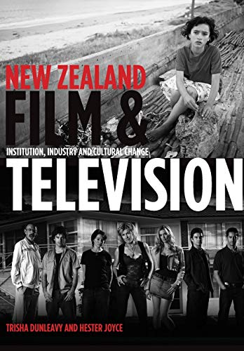 New Zealand Film and Television: Institution, Industry and Cultural Change: Dunleavy, Trisha; Joyce...