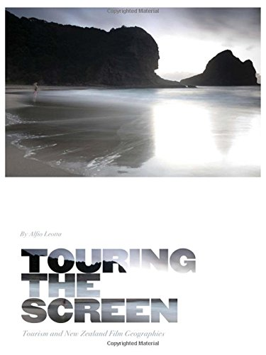 Touring the Screen: Tourism and New Zealand Film Geographies: Alfio Leotta