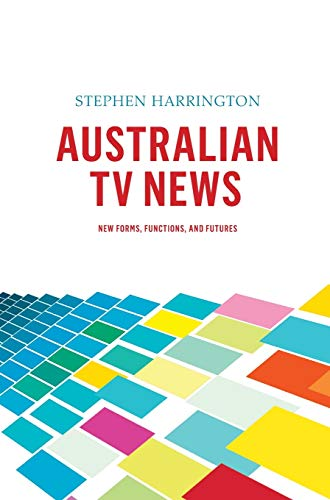 Australian TV News: New Forms, Functions and Features (Hardback): Stephen Harrington