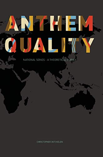Anthem Quality: National Songs: A Theoretical Survey (Hardback): Christopher Kelen