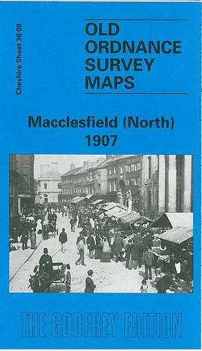 Macclesfield (North) 1907: Cheshire Sheet 36.08 (Old O.S. Maps of Cheshire): Makepeace, Chris