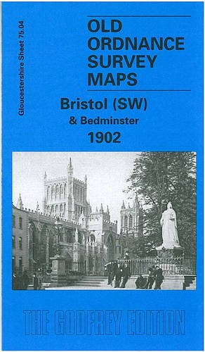 Bristol (SW) & Bedminster 1902: Gloucestershire Sheet 75.04 (Old O.S. Maps of Gloucestershire):...