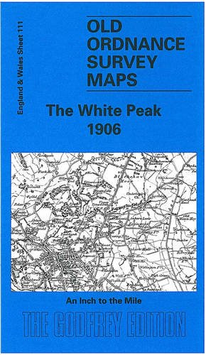 9781841514185: White Peak 1906: One Inch Sheet 111 (Old O.S. Maps of England and Wales)