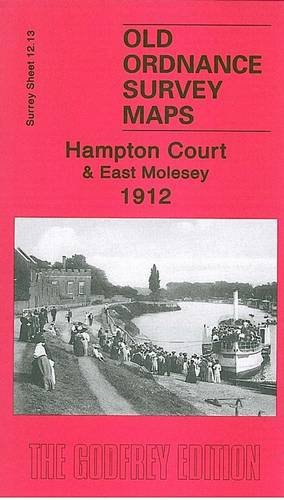 Hampton Court and East Molesey 1912: Surrey Sheet 12.13 (Old Ordnance Survey Maps of Surrey): ...