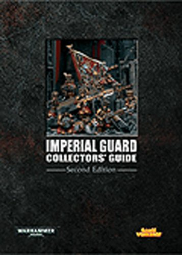 Imperial Guard Collector's Guide 2nd Edition (Warhammer 40,000 - Imperial Guard - Core & ...