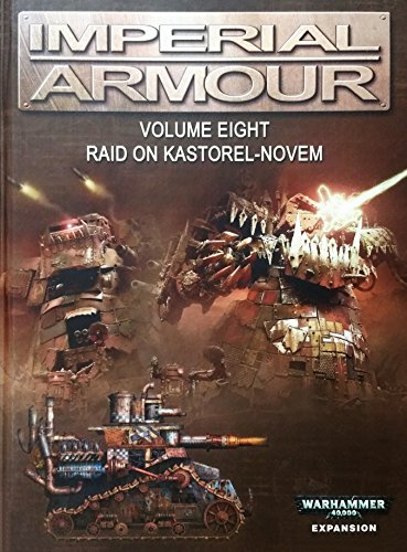 Imperial Armour 8 Raid on Kastorel-Novem: Alan Bligh Warwick Kinrade