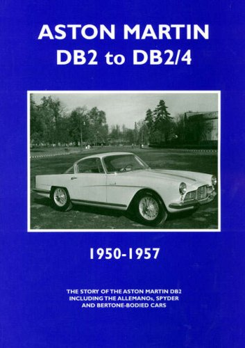 9781841556369: Aston Martin DB2 to DB2/4 1950-1957; The Story of the Aston Martin DB2 including the Allemanos, Spyder and Bertone-Bodied Cars