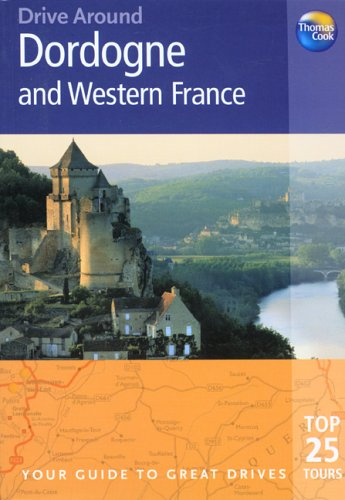 9781841574646: Drive Around Dordogne and Western France: Your guide to great drives (Drive Around - Thomas Cook)