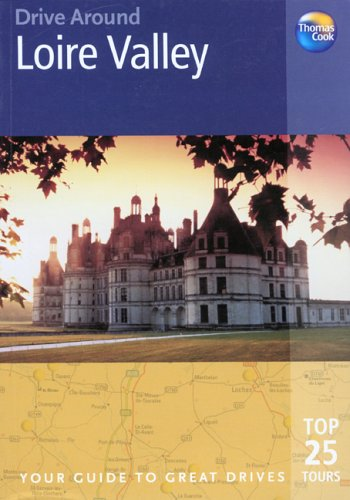 9781841574707: Drive Around Loire Valley: Your guide to great drives (Drive Around - Thomas Cook)