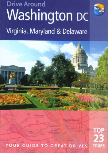 Drive Around Washington DC, Virginia, Maryland & Delaware: Your Guide to Great Drives (Drive ...