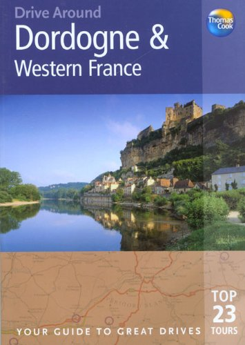 Drive Around Dordogne and Western France, 2nd: Your Guide to Great Drives (Drive Around - Thomas ...
