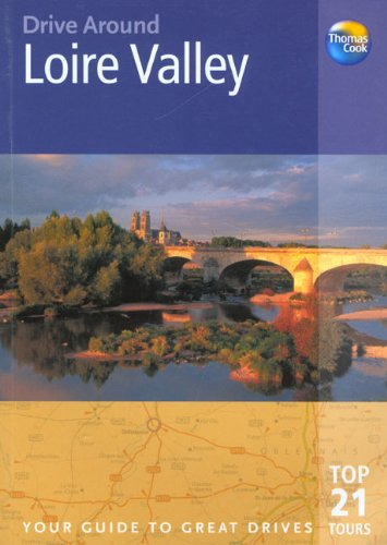 9781841576572: Drive Around Loire Valley: Your Guide to Great Drives (Drive Around - Thomas Cook)