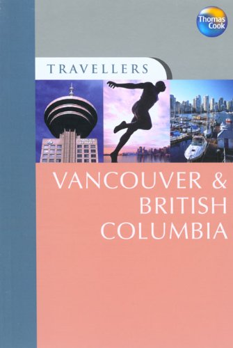 Travellers Vancouver & British Columbia, 3rd: Guides to destinations worldwide (Travellers - ...