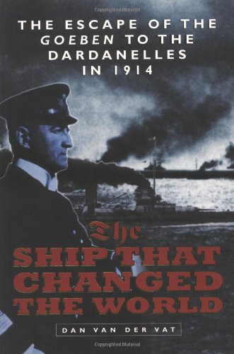 9781841580623: SHIP THAT CHANGED THE WORLD: The Escape of the Goeben to the Dardanelles in 1914