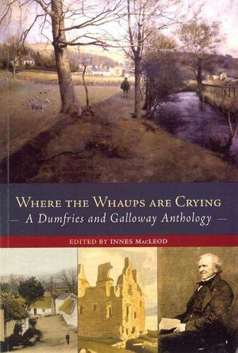 Where the Whaups Are Crying: A Dumfires and Galloway Anthology: Birlinn Ltd
