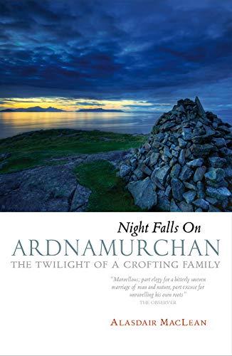 Night Falls on Ardnamurchan: The Twilight of: Alasdair Maclean