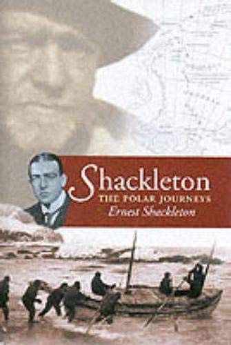 9781841581965: Shackleton: The Polar Journeys: The Heart of the Antarctic; The Story of the British Antarctic Exepdition 1907-1909