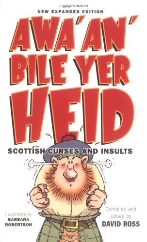 Awa'An'Bile Yer Heid!: Scottish Curses and Insults