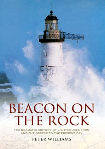 9781841583204: Beacon on the Rock: The Dramatic History of Lighthouses from Ancient Greece to the Present Day