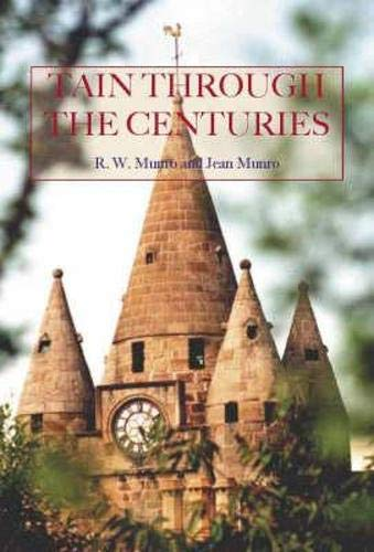 Tain Through the Centuries: Munro, R.W., Munro, Jean