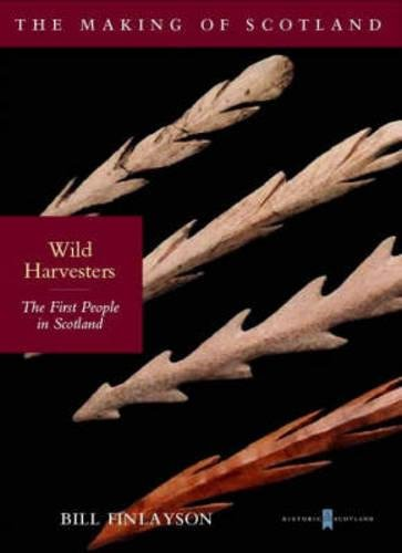 9781841583822: Wild Harvesters: The First People of Scotland (Making of Scotland)