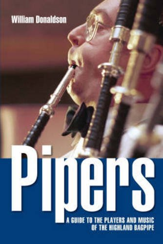Pipers: A Guide to the Players and Music of the Highland Bagpipe: William Donaldson