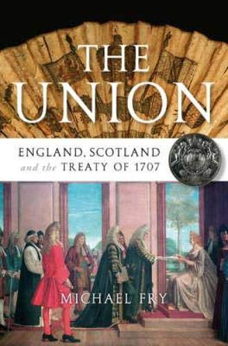 The Union: England, Scotland And the Treaty of 1707: Fry, Michael