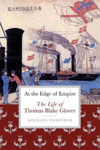 9781841585444: At the Edge of Empire: The Life of Thomas Blake Glover. Michael Gardiner