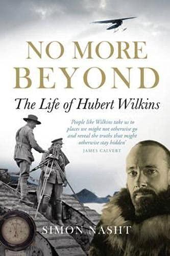 9781841585550: No More Beyond: The Life of Hubert Wilkins