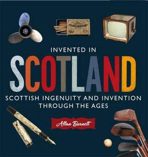 9781841585666: Invented in Scotland: Scottish Ingenuity and Invention Throughout the Ages