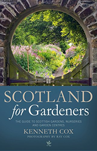 Scotland for Gardeners: The Guide to Scottish Gardens, Nurseries and Garden Centres (1841585769) by Cox, Kenneth