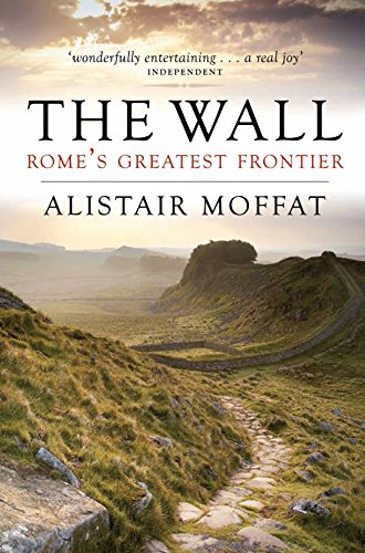 The Wall - Rome's Greatest Frontier: Moffat, Alistair