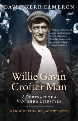Willie Gavin, Crofter Man: A Portrait of a Vanished Lifestyle (Scottish Rural Life 2): Cameron, ...