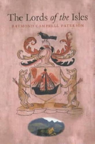 The Lords of the Isles: A History: Raymond Campbell Paterson