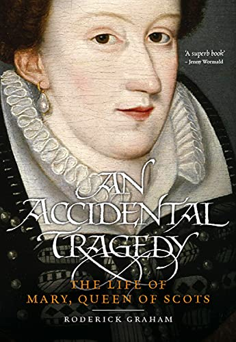 An Accidental Tragedy: The Life of Mary,: Graham, Roderick