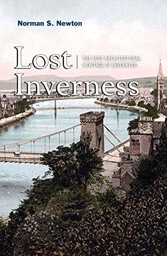Lost Inverness: The Lost Architectural Heritage of Inverness: Norman S. Newton