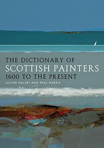 The Dictionary of Scottish Painters: 1600 to the Present: Halsby, Julian; Harris, Paul