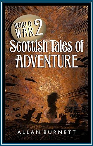 World War II: Scottish Tales of Adventures: Allan Burnett