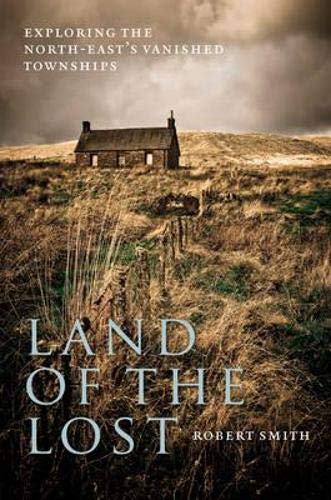 9781841589428: Land of the Lost: Exploring the North-east's Vanished Townships