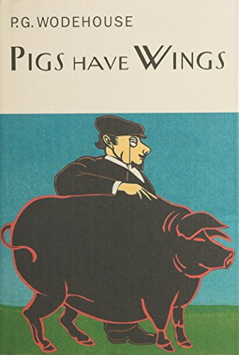 Pigs Have Wings (Everyman's Library P G WODEHOUSE): Wodehouse, P.G.