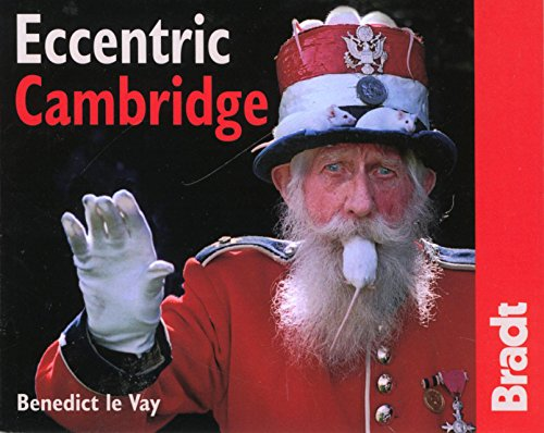 Eccentric Cambridge (Bradt Mini Guide): Vay, Benedict Le
