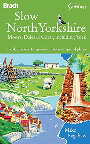 Slow North Yorkshire Moors, Dales & Coast, including York: Local, characterful guides to ...