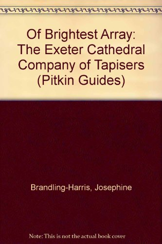 Of Brightest Array: The Exeter Cathedral Company of Tapisers (Pitkin Guides): Brandling-Harris, ...
