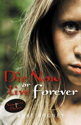 Die Now or Live Forever (Vampire Dawn): Rooney, Anne