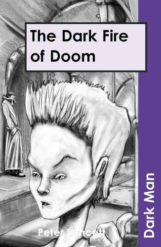 The Dark Fire of Doom: v. 13 (Dark Man): Lancett, Peter