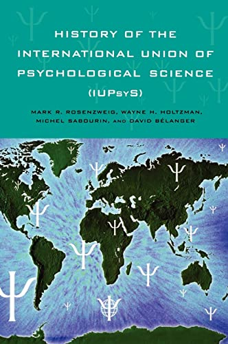 History of the International Union of Psychological: Editor-Mark R. Rosenzweig;
